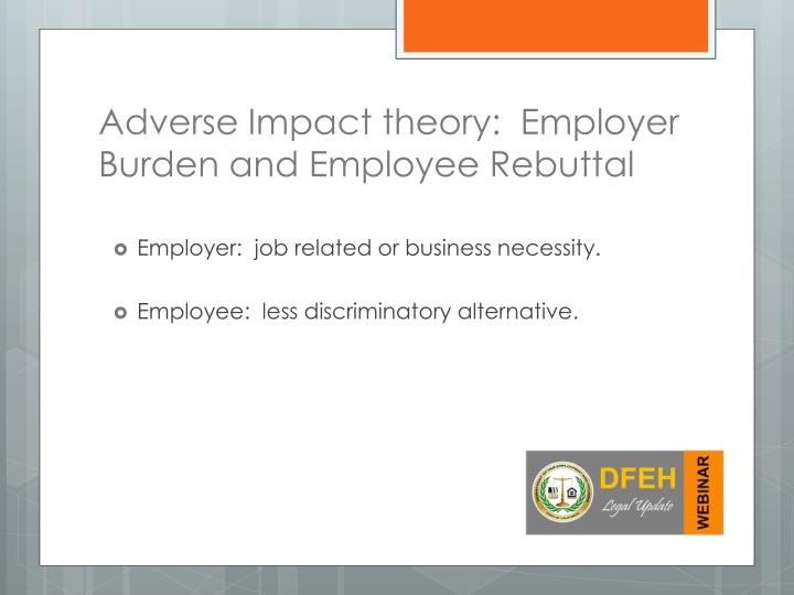 Adverse Impact theory:  Employer Burden and Employee