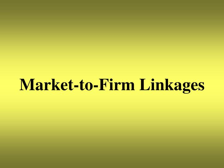 Market-to-Firm Linkages