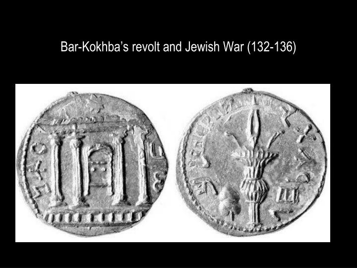 Bar-Kokhba's revolt and Jewish War (132-136)