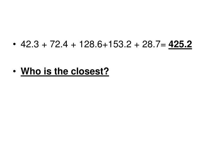 42.3 + 72.4 + 128.6+153.2 + 28.7=