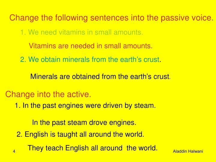 Change the following sentences into the passive voice.
