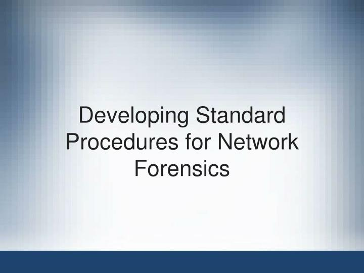 Developing Standard Procedures for Network Forensics