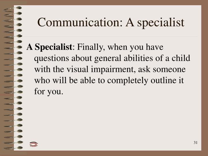 Communication: A specialist