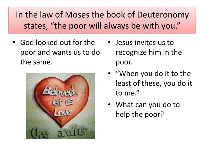 """In the law of Moses the book of Deuteronomy states, """"the poor will always be with you."""""""