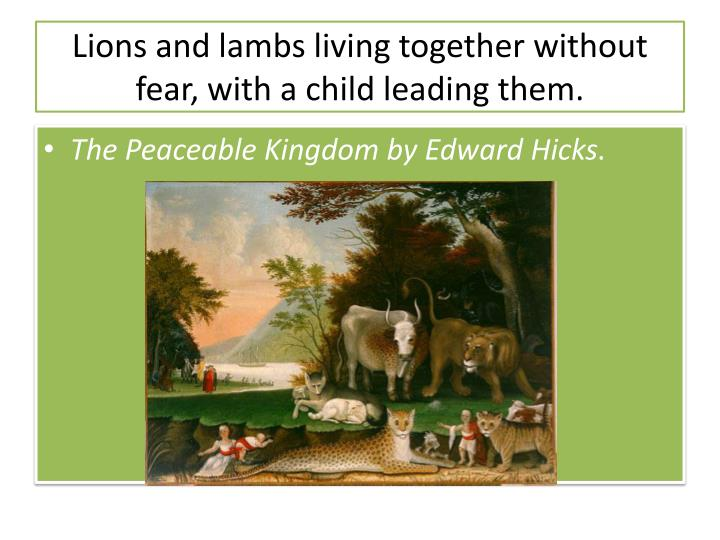 Lions and lambs living together without fear, with a child leading them.