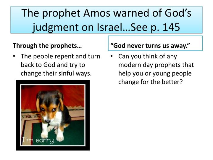 The prophet Amos warned of God's judgment on Israel…See p. 145