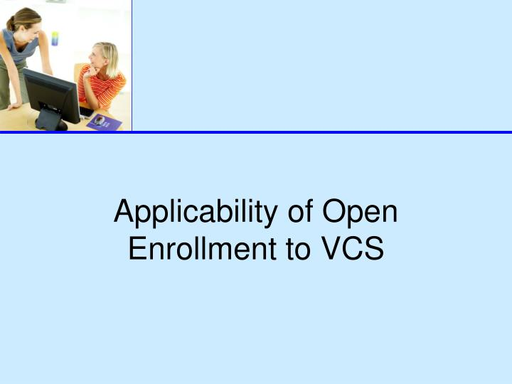 Applicability of Open Enrollment to VCS