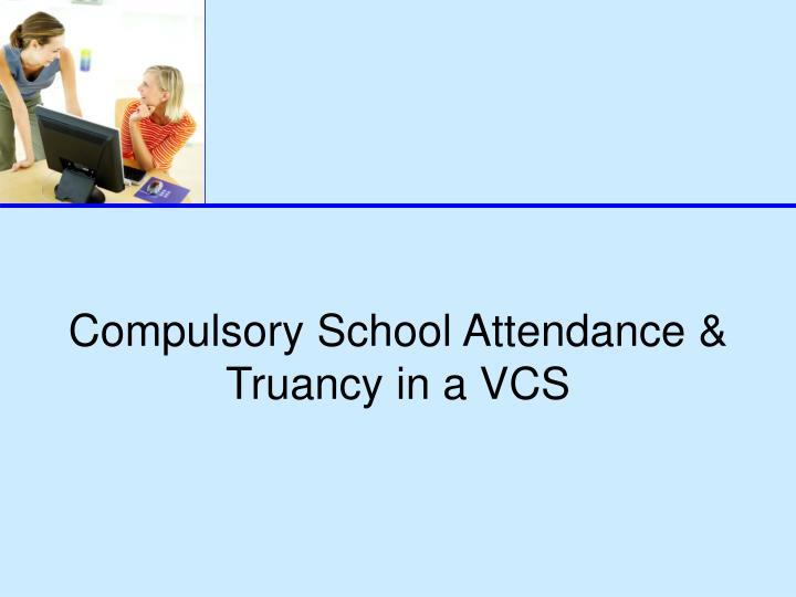 Compulsory School Attendance & Truancy in a VCS
