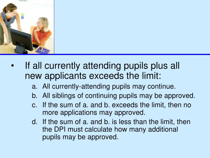 If all currently attending pupils plus all new applicants exceeds the limit: