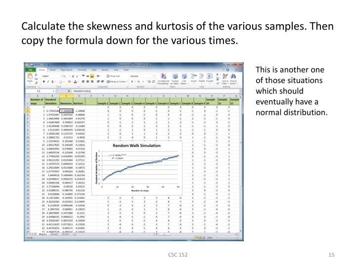 Calculate the skewness and kurtosis of the various samples. Then copy the formula down for the various times.