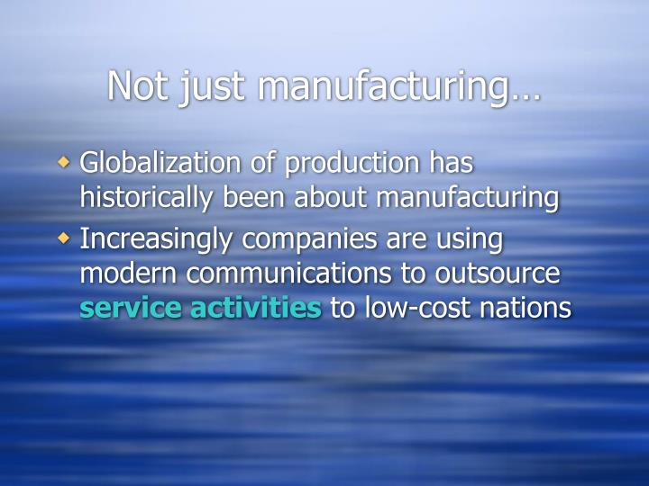 Not just manufacturing…