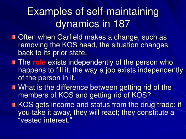 Examples of self-maintaining dynamics in 187