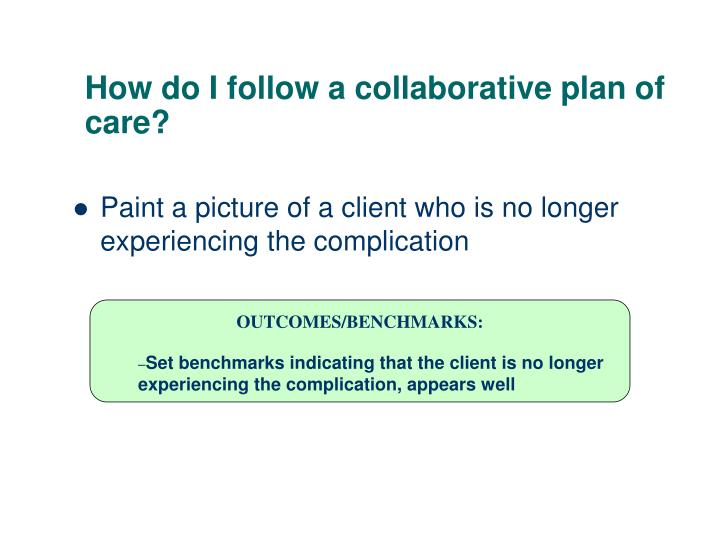 How do I follow a collaborative plan of care?