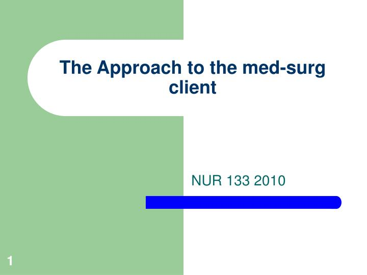 The approach to the med surg client