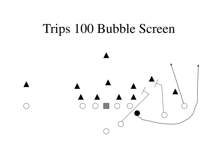 Trips 100 Bubble Screen