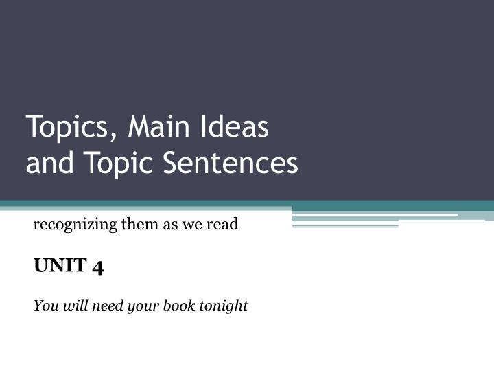 Topics main ideas and topic sentences