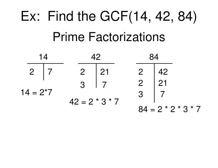 Ex:  Find the GCF(14, 42, 84)