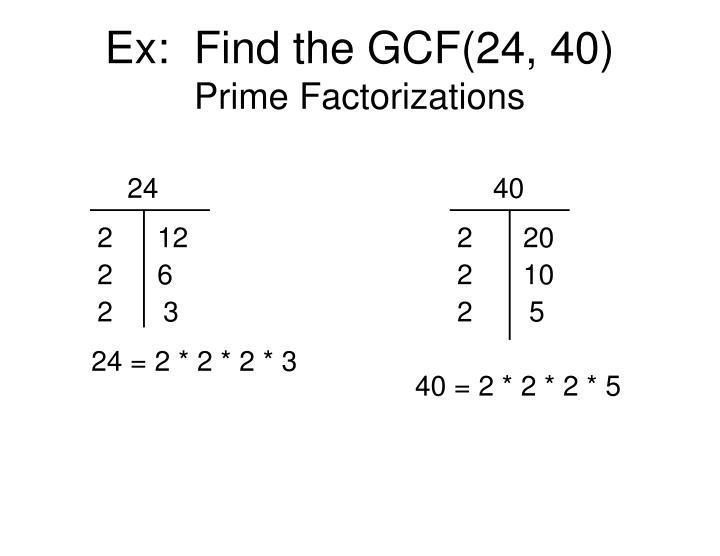 Ex:  Find the GCF(24, 40)