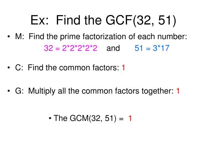 Ex:  Find the GCF(32, 51)