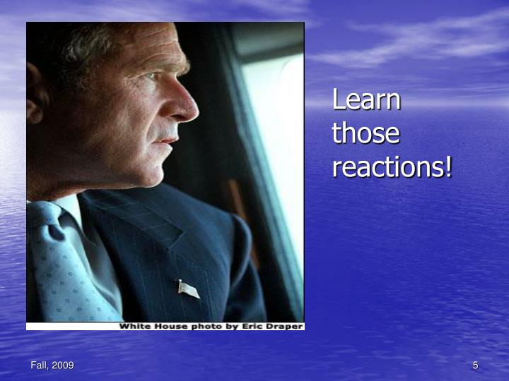 Learn those reactions!
