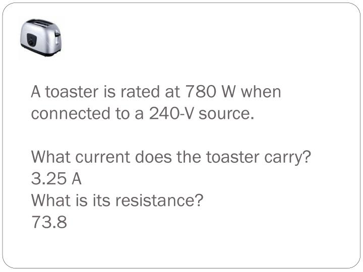 A toaster is rated at 780 W when connected to a 240-V source.