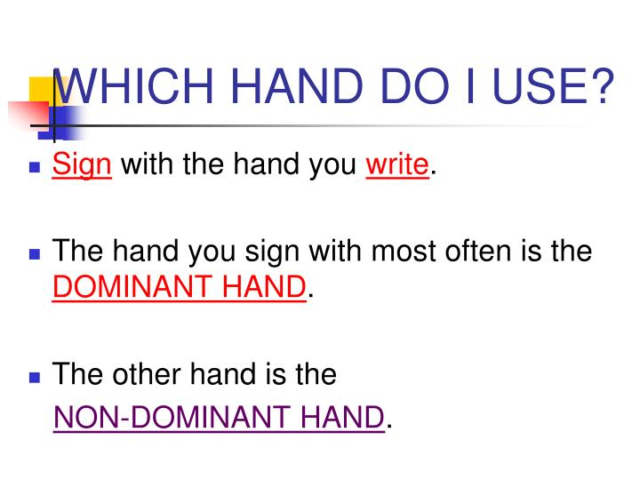 WHICH HAND DO I USE?