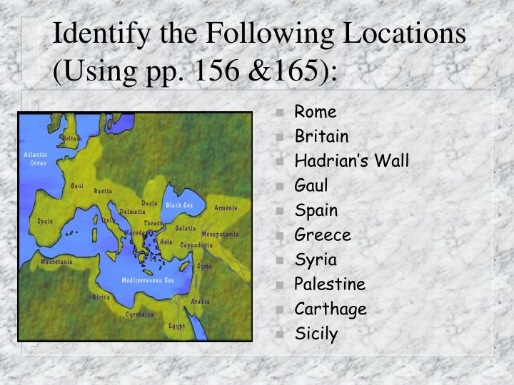 Identify the Following Locations (Using pp. 156 &165):