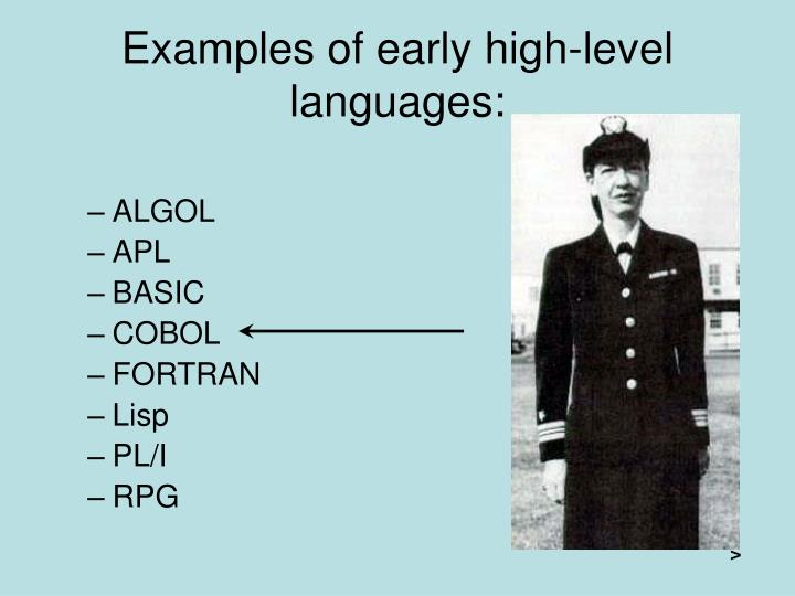 Examples of early high-level languages: