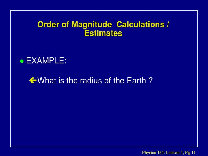 Order of Magnitude  Calculations / Estimates