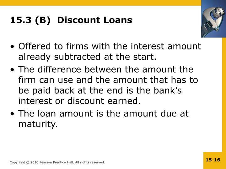 15.3 (B)  Discount Loans