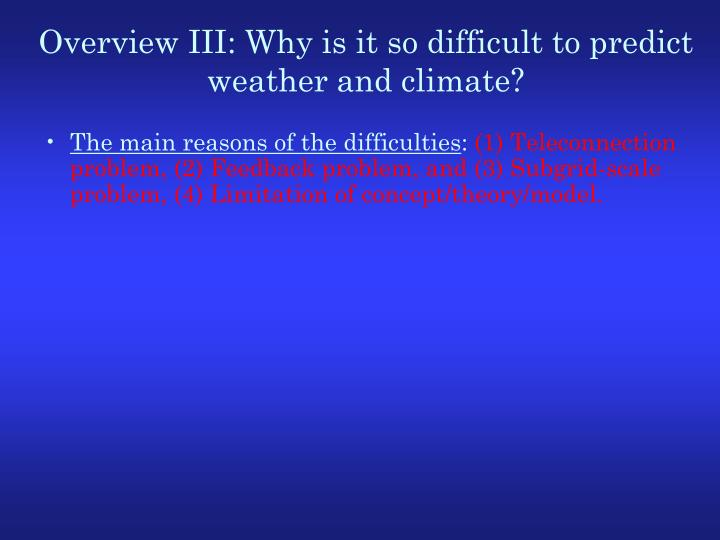 Overview III: Why is it so difficult to predict weather and climate?