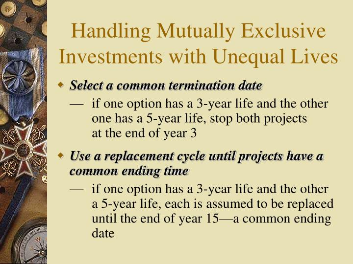 Handling Mutually Exclusive Investments with Unequal Lives