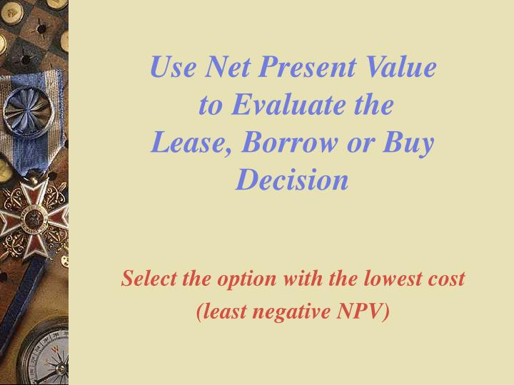 Use Net Present Value