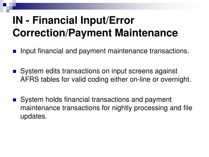 IN - Financial Input/Error Correction/Payment Maintenance