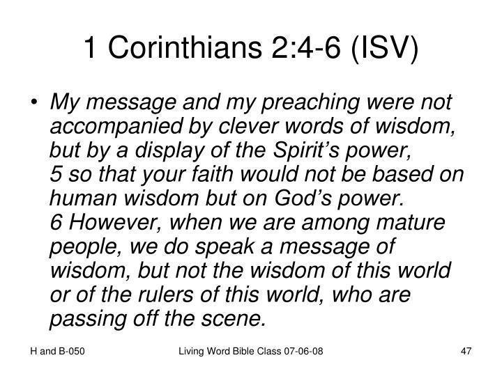 1 Corinthians 2:4-6 (ISV)