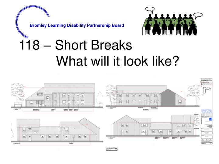 118 short breaks what will it look like