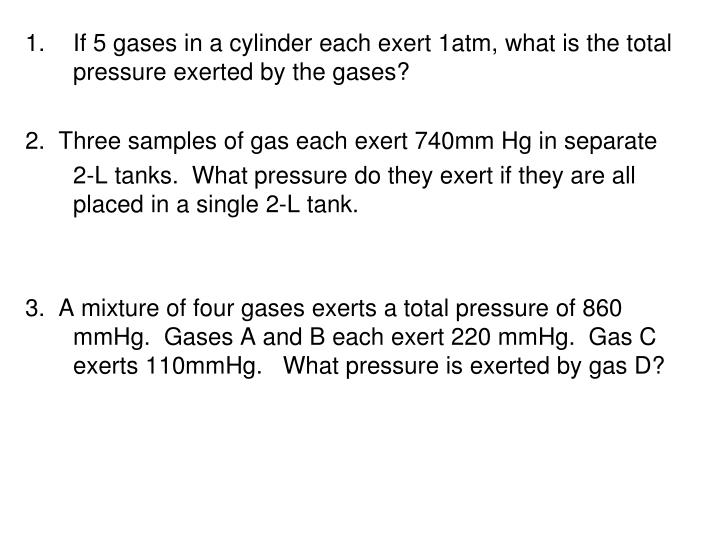 If 5 gases in a cylinder each exert 1atm, what is the total pressure exerted by the gases?