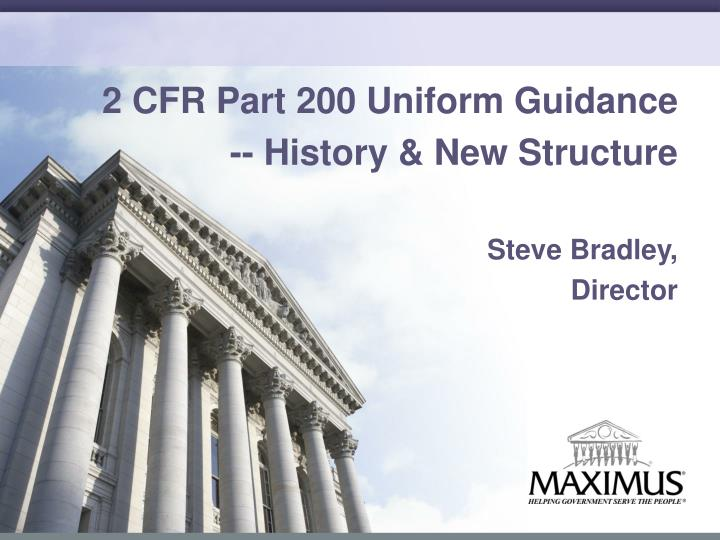 2 cfr part 200 uniform guidance history new structure steve bradley director