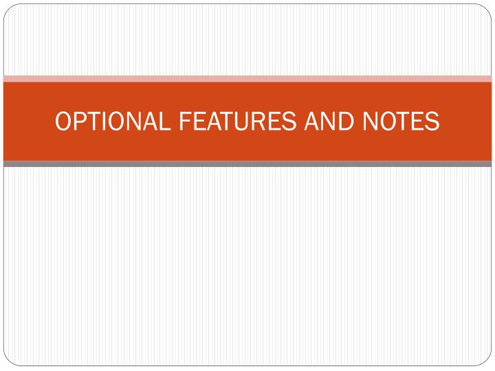 OPTIONAL FEATURES AND NOTES