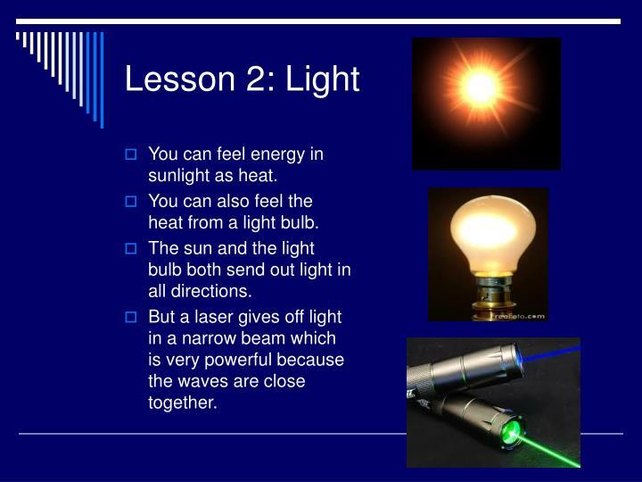 You can feel energy in sunlight as heat.