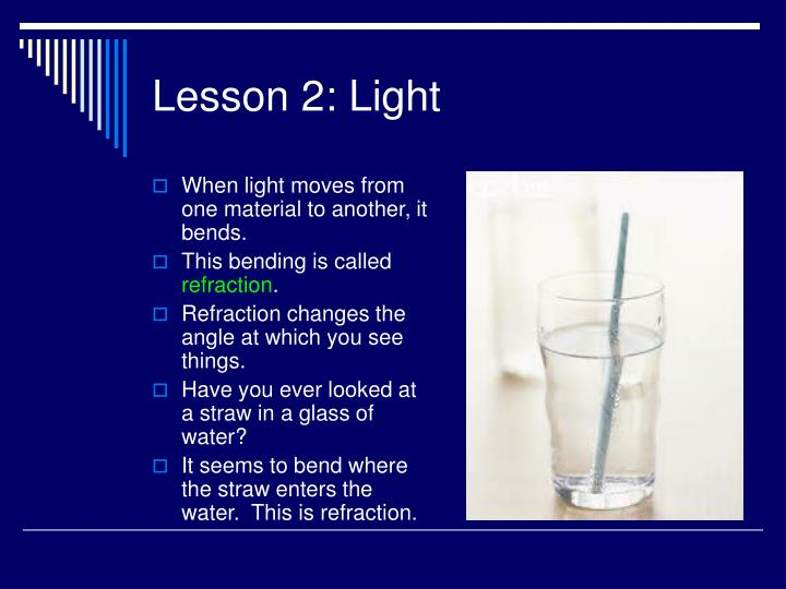 When light moves from one material to another, it bends.