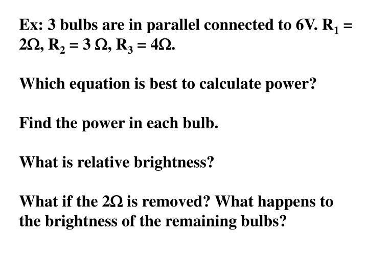 Ex: 3 bulbs are in parallel connected to 6V. R