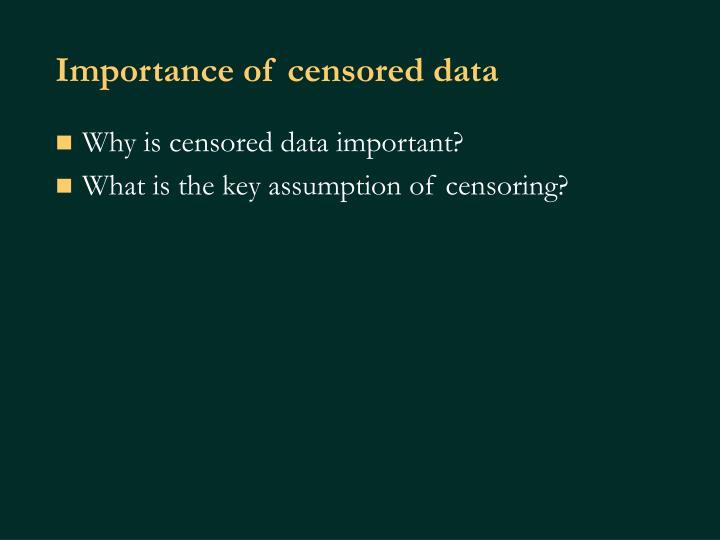 Importance of censored data