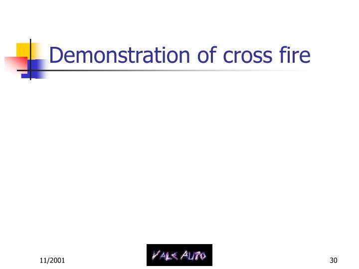 Demonstration of cross fire