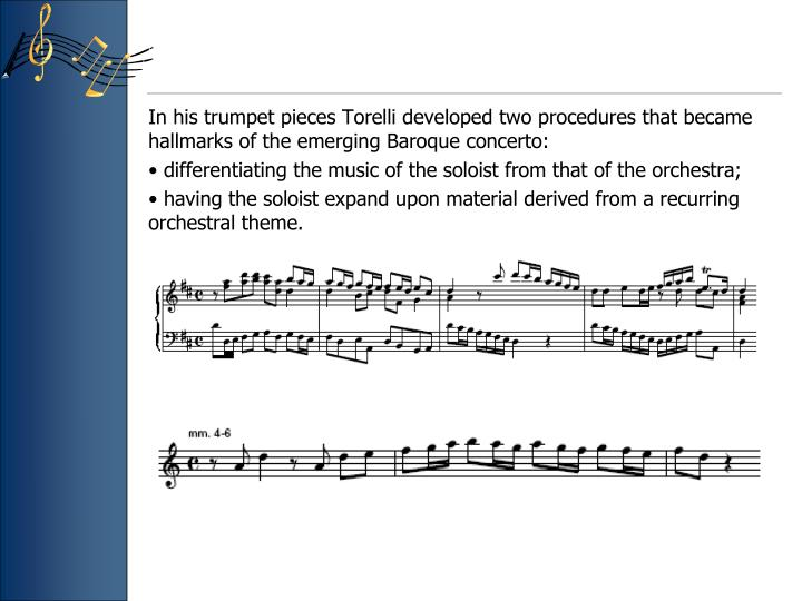 In his trumpet pieces Torelli developed two procedures that became hallmarks of the emerging Baroque concerto: