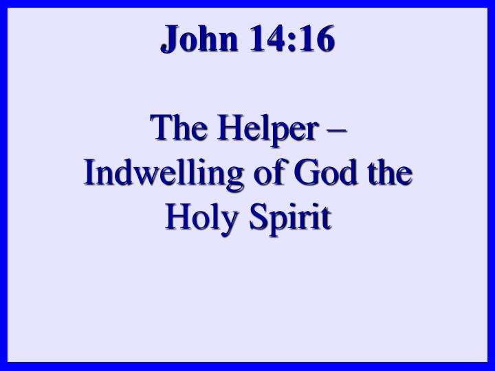 John 14 16 the helper indwelling of god the holy spirit