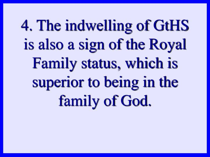 4. The indwelling of GtHS is also a sign of the Royal Family status, which is superior to being in the family of God.