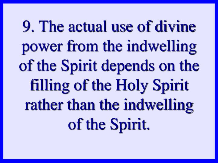 9. The actual use of divine power from the indwelling of the Spirit depends on the filling of the Holy Spirit rather than the indwelling of the Spirit.