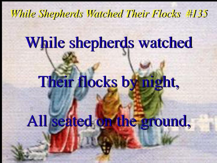 While Shepherds Watched Their Flocks  #135