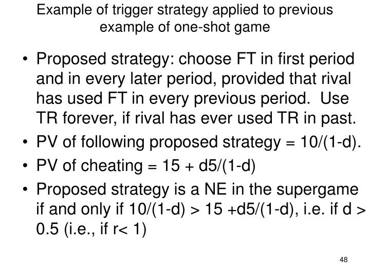 Example of trigger strategy applied to previous example of one-shot game